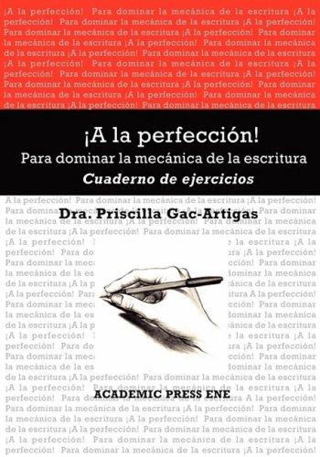 A la perfección! Cuaderno de ejercicios (Spanish Edition): Priscilla Gac-Artigas