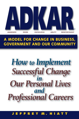 ADKAR:HOW TO IMPLEMENT SUCCESSFUL CHANGE IN OUR PERSONAL LIVES AND PROFESSIONAL CAREERS: HIATT,...
