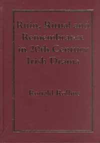 9781930901254: Ruin, Ritual and Remembrance in Twentieth Century Irish Drama.