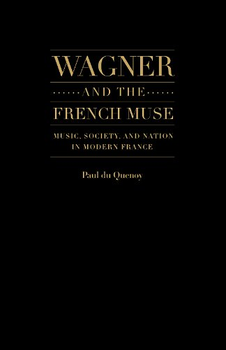 Wagner and the French Muse: Music, Society, and Nation in Modern France: Paul du Quenoy