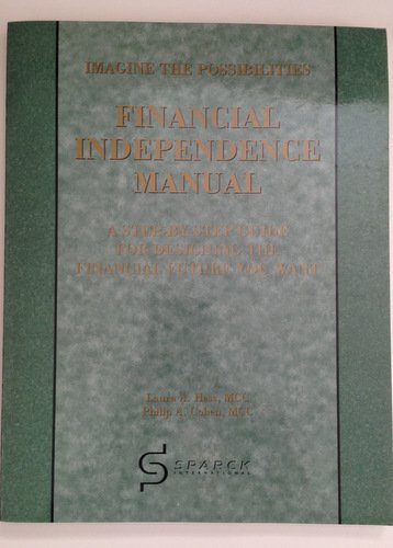 Financial Independence Manual, a Step By Step Guide for Designing the Financial Future You Want