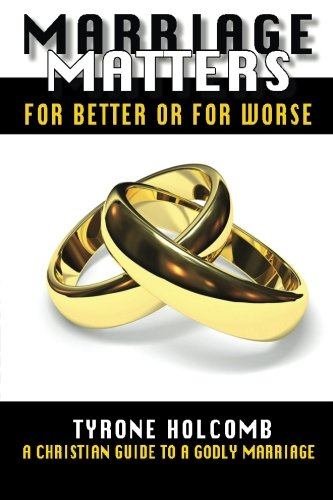 Marriage Matters: For Better or For Worse (Volume 1): Tyrone Holcomb