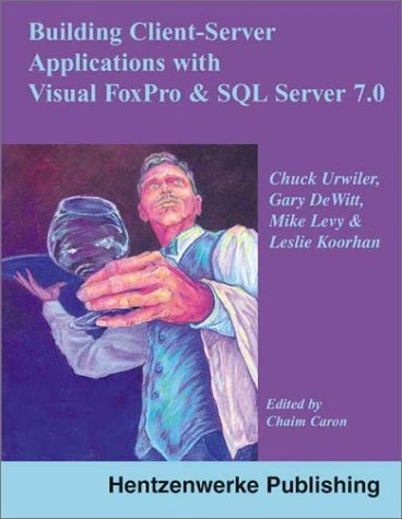 9781930919013: Client-Server Applications with Visual FoxPro and SQL Server
