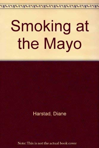 Smoking at the Mayo : A Memoir: Harstad, Diane
