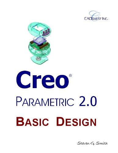 Creo Parametric 2.0 Basic Design: Smith, Steven G.