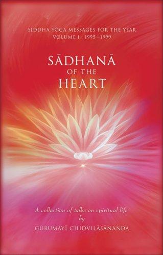 Sadhana of the Heart: A Collection of Talks on Spiritual Life: Gurumayi Chidvilasananda