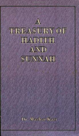 A Treasury of Hadith and Sunnah: Mazhar U Kazi