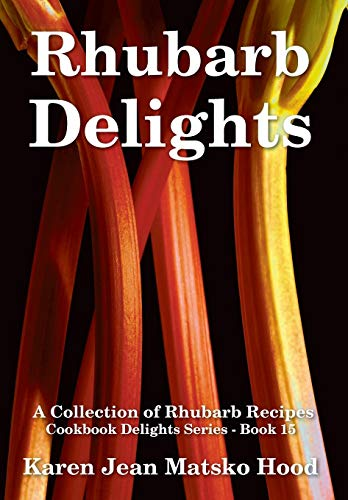9781930948006: Rhubarb Delights: A Collection of Rhubarb Recipes (Cookbook Delights)