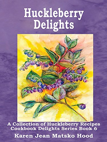 9781930948969: Huckleberry Delights Cookbook: A Collection of Huckleberry Recipes (Cookbook Delights)