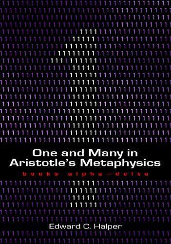 One and Many in Aristotle's Metaphysics: Books Alpha?Delta: Edward C. Halper
