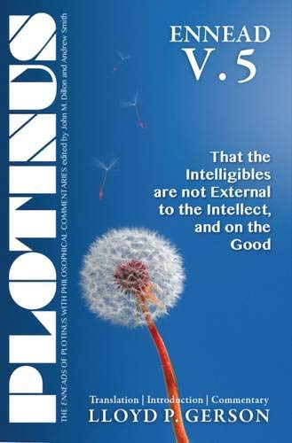 Ennead, Volume 5: That the Intelligibles Are Not External to the Intellect, and on the Good (...
