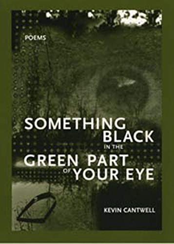 Something Black in the Green Part of Your Eye (First Book)
