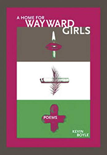 A Home for Wayward Girls (First Book): Boyle, Kevin