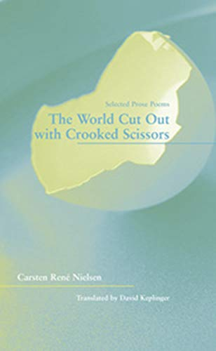 9781930974708: The World Cut Out with Crooked Scissors: Selected Prose Poems (Green Rose Series)