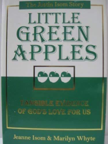Little green apples: The Justin Isom Story;: Jeanne Isom