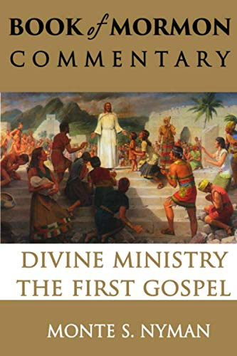 9781930980969: Divine Ministry, The First Gospel: Jesus Among The Nephites: Book of Mormon Commentary, Volume 5
