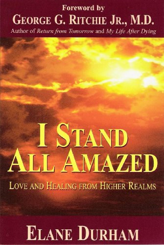I Stand All Amazed: Love and Healing from Higher Realms: Durham, Elane