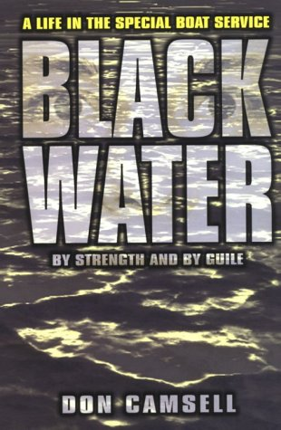 Black Water: By Strength and by Guile: A Life in the Special Boat Service: Camsell, Don