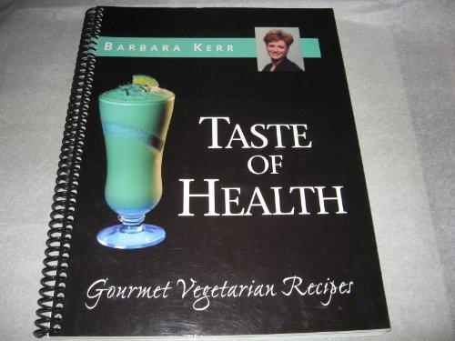 Barbara Kerr's Taste of Health -- Gourmet Vegetarian Recipes -- (Second Edition): Kerr, ...