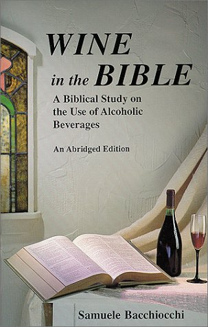 9781930987074: Wine in the Bible: A Biblical Study on the Use of Alcoholic Beverages, An Abridged Edition