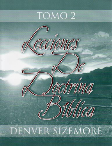 Lecciones de doctrina biblica, tomo 2 (Spanish Edition): Denver Sizemore