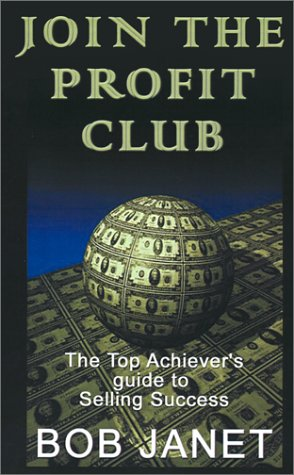 9781930995406: Join the Profit Club: The Top Achiever's Guide to Selling Success