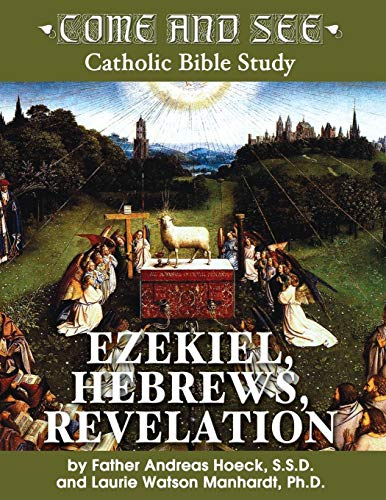 9781931018654: Come and See: Ezekiel, Hebrews, Revelation (Come and See: Catholic Bible Study)