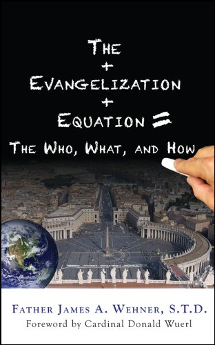 The Evangelization Equation: The Who, What, and: Wehner, Fr. James