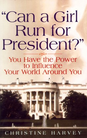 9781931031035: Can a Girl Run for President?: ...You Have the Power to Influence Your World Around You
