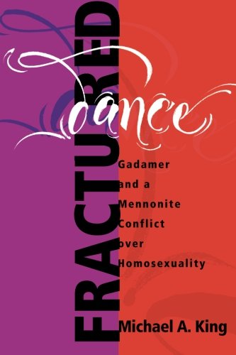Fractured Dance: Gadamer and a Mennonite Conflict over Homosexuality (C. Henry Smith Series) (...