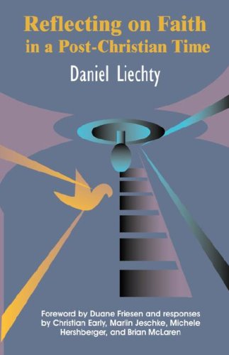 Reflecting on Faith in a Post-Christian Time (Living Issues Discussion Series): Daniel Liechty
