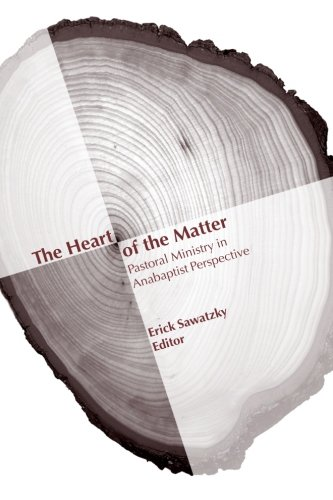 The Heart of the Matter: Pastoral Ministry: Sawatzky, Erick
