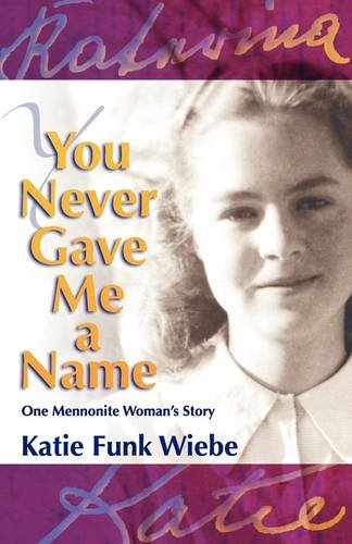 You Never Gave Me a Name: One Mennonite Woman's Story: Wiebe, Katie Funk