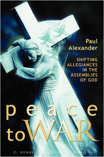 9781931038584: Peace to War: Shifting Allegiances in the Assemblies of God (The C. Henry Smith Series)