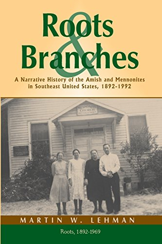 9781931038690: Roots and Branches: A Narrative History of the Amish and Mennonites in Southeast United States, 1892-1992, Volume 1, Roots