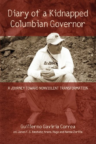 Diary of a Kidnapped Colombian Governor: A Journey Toward Nonviolent Transformation: Gaviria Correa...