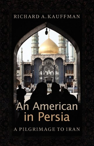 An American in Persia: A Pilgrimage to Iran: Richard A. Kauffman