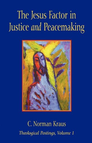 The Jesus Factor in Justice and Peacemaking (Theological Postings) (193103883X) by Kraus, C. Norman
