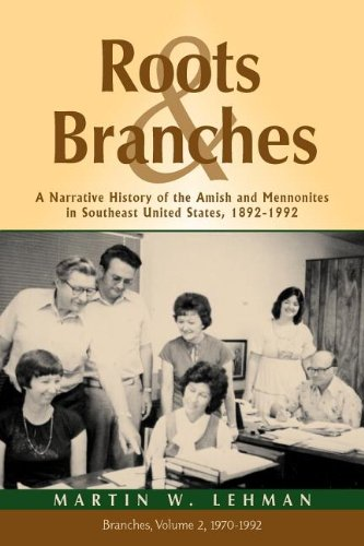 9781931038843: Roots and Branches: A Narrative History of the Amish and Mennonites in Southeast United States, 1892-1992, Vol. 2, Branches