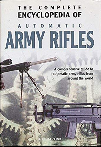 9781931040044: The Complete Encyclopedia Of Automatic Army Rifles