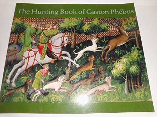 The Hunting Book of Gaston Phebus: d'Anthenaise, Claude
