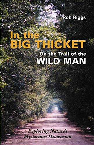 In the Big Thicket : On the Trail of the Wild Man : Exploring Nature's Mysterious Dimension: ...