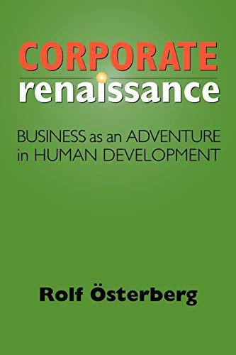 Corporate Renaissance: Business as an Adventure in Human Development: Osterberg, Rolf