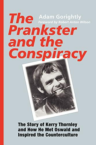 9781931044660: The Prankster and the Conspiracy: The Story of Kerry Thornley and How He Met Oswald and Inspired the Counterculture