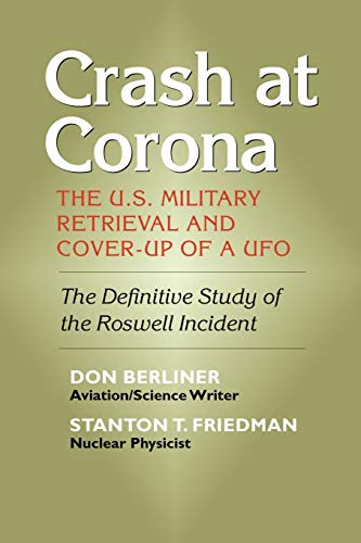 Crash at Corona: The U.S. Military Retrieval and Cover-Up of a UFO: Berliner, Don; Friedman, ...