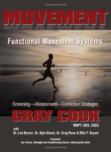 Movement: Functional Movement Systems: Screening, Assessment, Corrective: Gray Cook, Lee