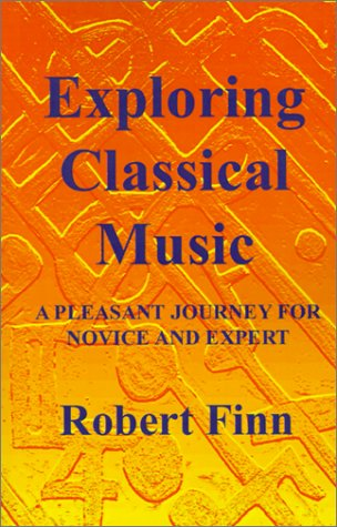 Exploring Classical Music : A Pleasant Journey for Novice and Expert: Finn, Robert