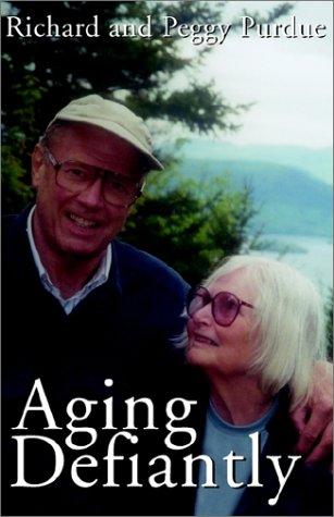 Aging Defiantly: Purdue, Richard B., Purdue, Peggy R.