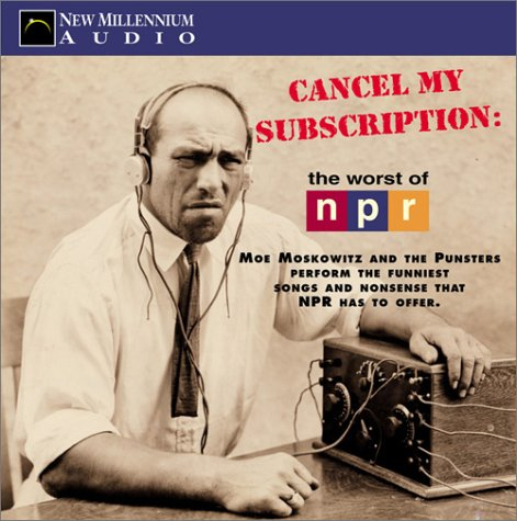 9781931056281: Cancel My Subscription: The Worst of Npr