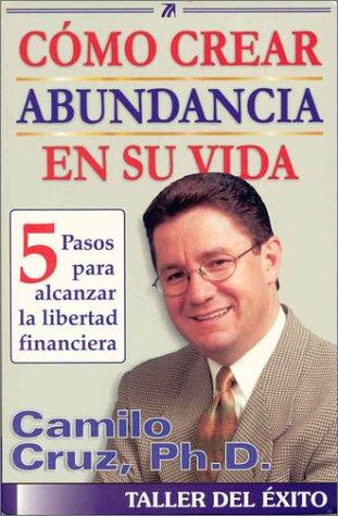 9781931059022: Como Crear Abundancia en su Vida: 5 Pasos para Alcanzar la Libertad Financiera (Spanish Edition)